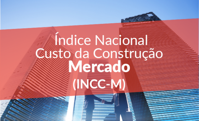 ÍNDICE NACIONAL DE CUSTO DA CONSTRUÇÃO DO MERCADO - INCC-M